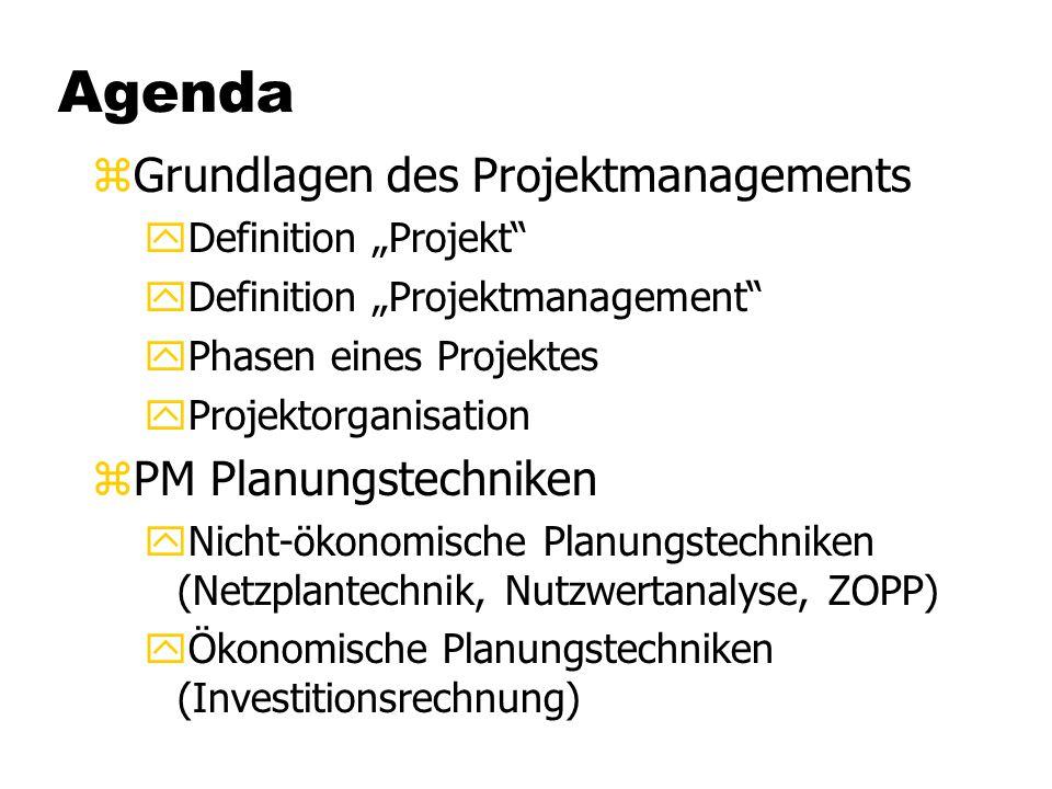 "Agenda zGrundlagen des Projektmanagements yDefinition ""Projekt"" yDefinition ""Projektmanagement"" yPhasen eines Projektes yProjektorganisation zPM Planu"