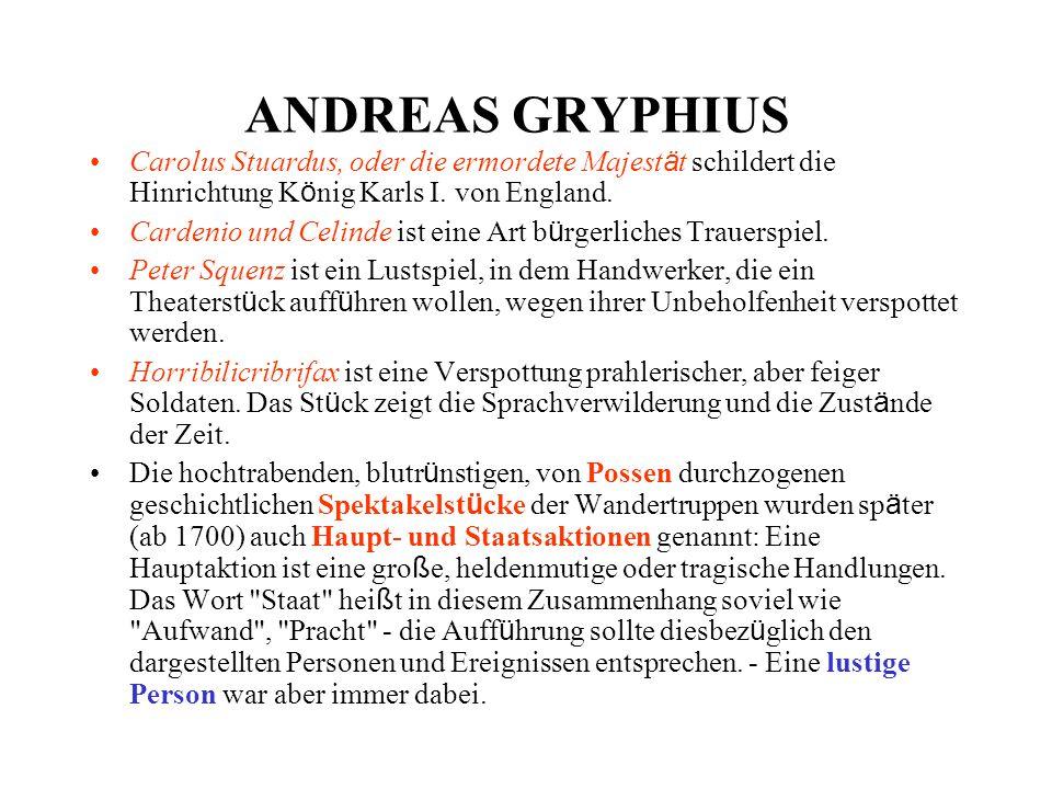 ANDREAS GRYPHIUS Carolus Stuardus, oder die ermordete Majest ä t schildert die Hinrichtung K ö nig Karls I. von England. Cardenio und Celinde ist eine