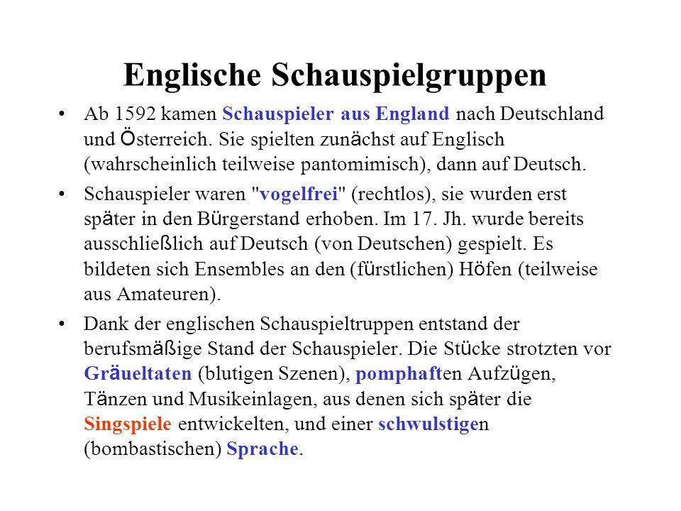 Englische Schauspielgruppen Ab 1592 kamen Schauspieler aus England nach Deutschland und Ö sterreich. Sie spielten zun ä chst auf Englisch (wahrscheinl