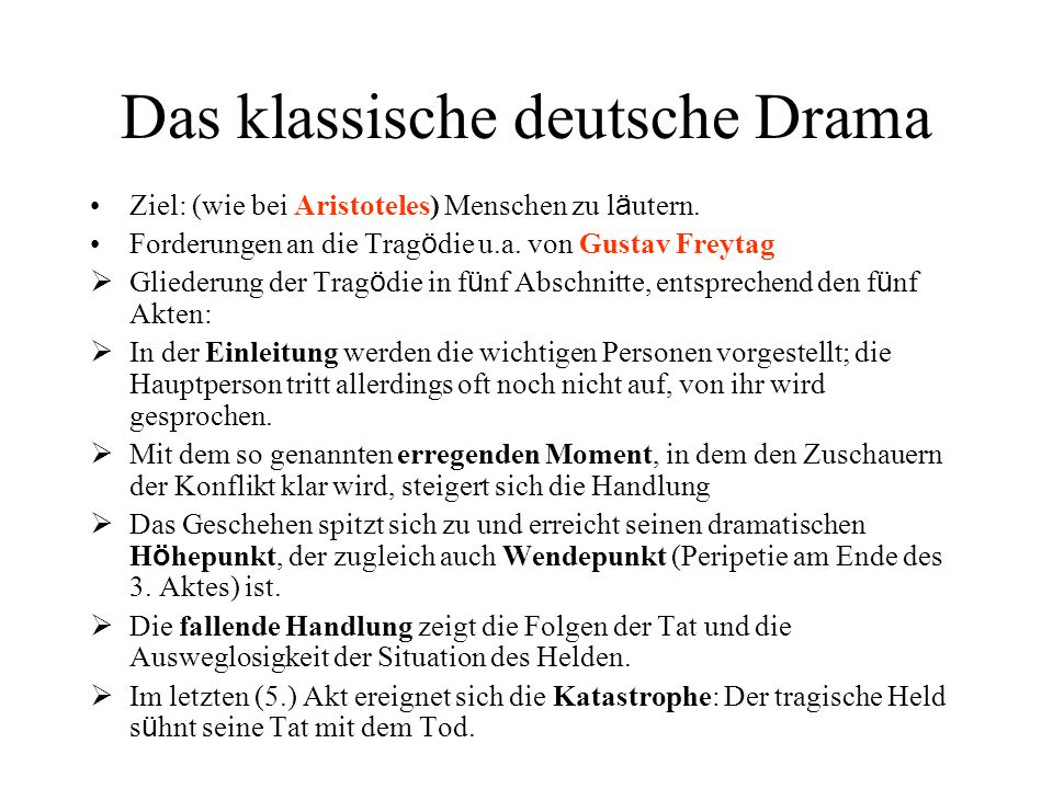 Das klassische deutsche Drama Ziel: (wie bei Aristoteles) Menschen zu l ä utern. Forderungen an die Trag ö die u.a. von Gustav Freytag  Gliederung de