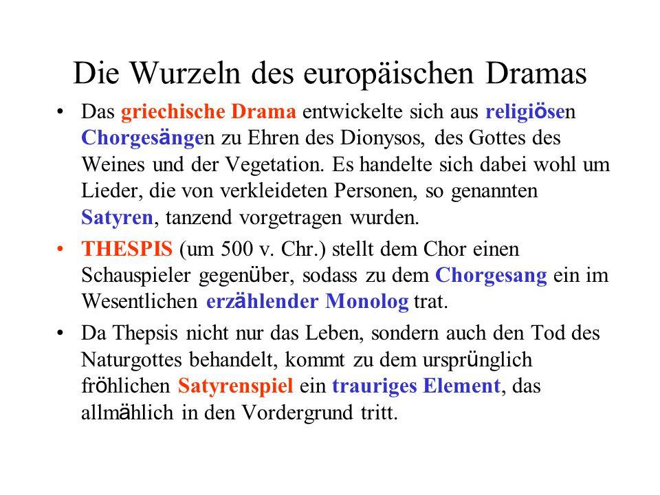 Die Wurzeln des europäischen Dramas Das griechische Drama entwickelte sich aus religi ö sen Chorges ä ngen zu Ehren des Dionysos, des Gottes des Weine