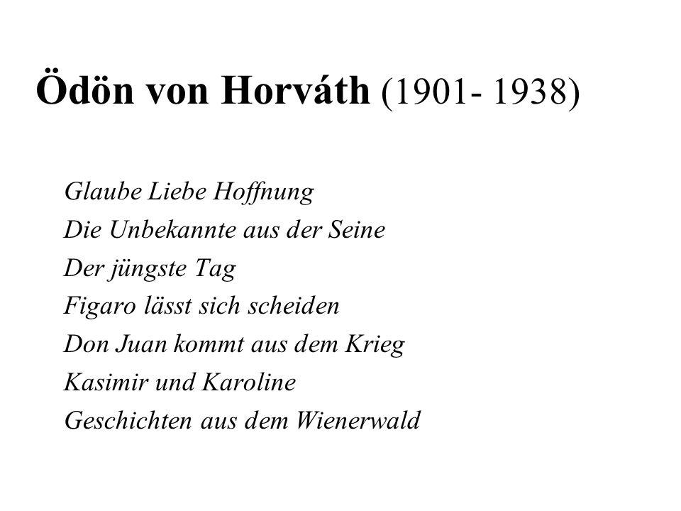 Ödön von Horváth (1901- 1938) Glaube Liebe Hoffnung Die Unbekannte aus der Seine Der jüngste Tag Figaro lässt sich scheiden Don Juan kommt aus dem Kri