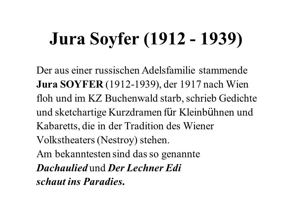 Jura Soyfer (1912 - 1939) Der aus einer russischen Adelsfamilie stammende Jura SOYFER (1912-1939), der 1917 nach Wien floh und im KZ Buchenwald starb,