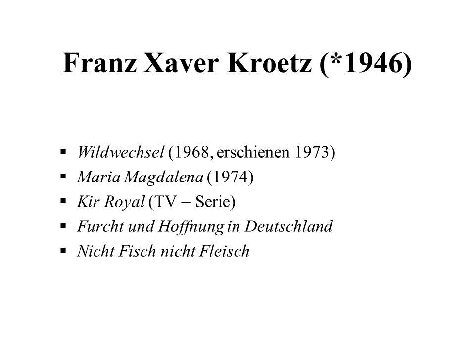 Franz Xaver Kroetz (*1946)  Wildwechsel (1968, erschienen 1973)  Maria Magdalena (1974)  Kir Royal (TV – Serie)  Furcht und Hoffnung in Deutschlan