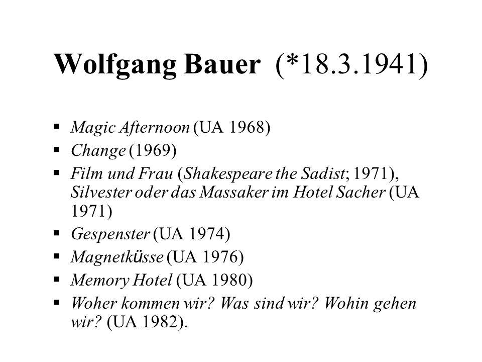 Wolfgang Bauer (*18.3.1941)  Magic Afternoon (UA 1968)  Change (1969)  Film und Frau (Shakespeare the Sadist; 1971), Silvester oder das Massaker im