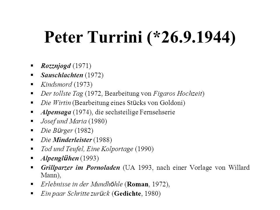 Peter Turrini (*26.9.1944)  Rozznjogd (1971)  Sauschlachten (1972)  Kindsmord (1973)  Der tollste Tag (1972, Bearbeitung von Figaros Hochzeit)  D