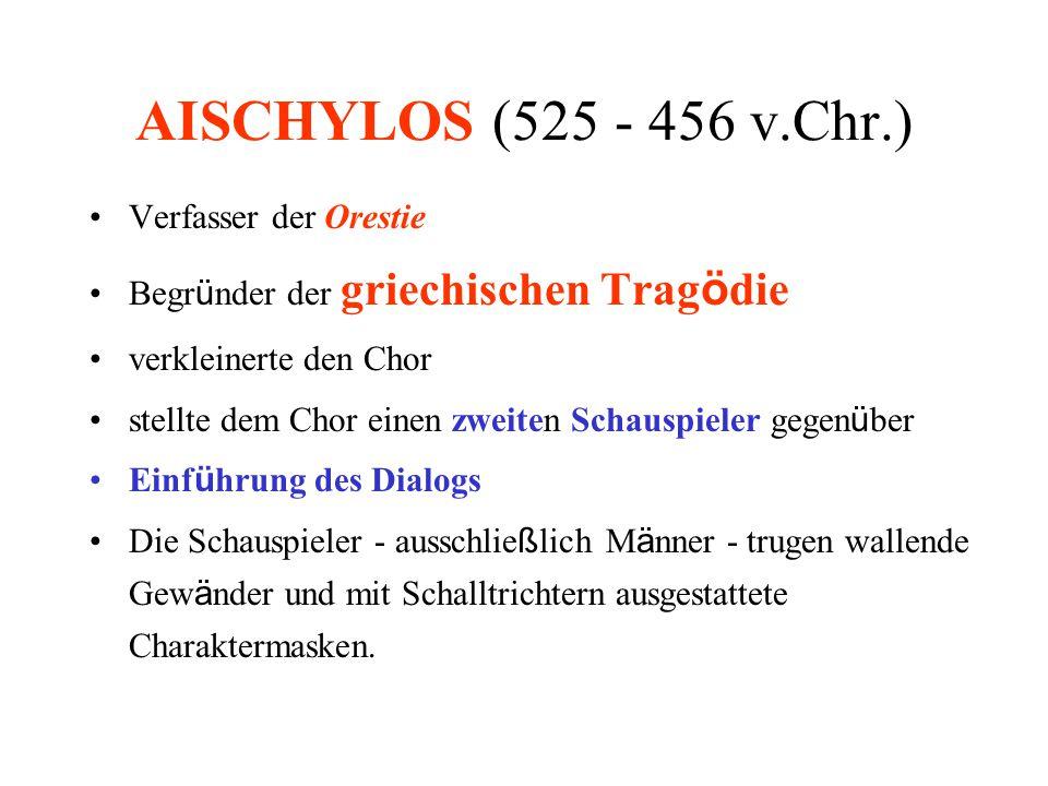 AISCHYLOS (525 - 456 v.Chr.) Verfasser der Orestie Begr ü nder der griechischen Trag ö die verkleinerte den Chor stellte dem Chor einen zweiten Schaus