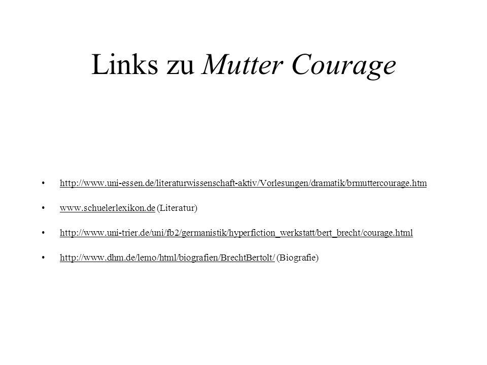 Links zu Mutter Courage http://www.uni-essen.de/literaturwissenschaft-aktiv/Vorlesungen/dramatik/brmuttercourage.htm www.schuelerlexikon.de (Literatur