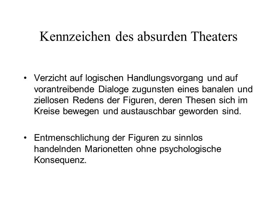 Kennzeichen des absurden Theaters Verzicht auf logischen Handlungsvorgang und auf vorantreibende Dialoge zugunsten eines banalen und ziellosen Redens