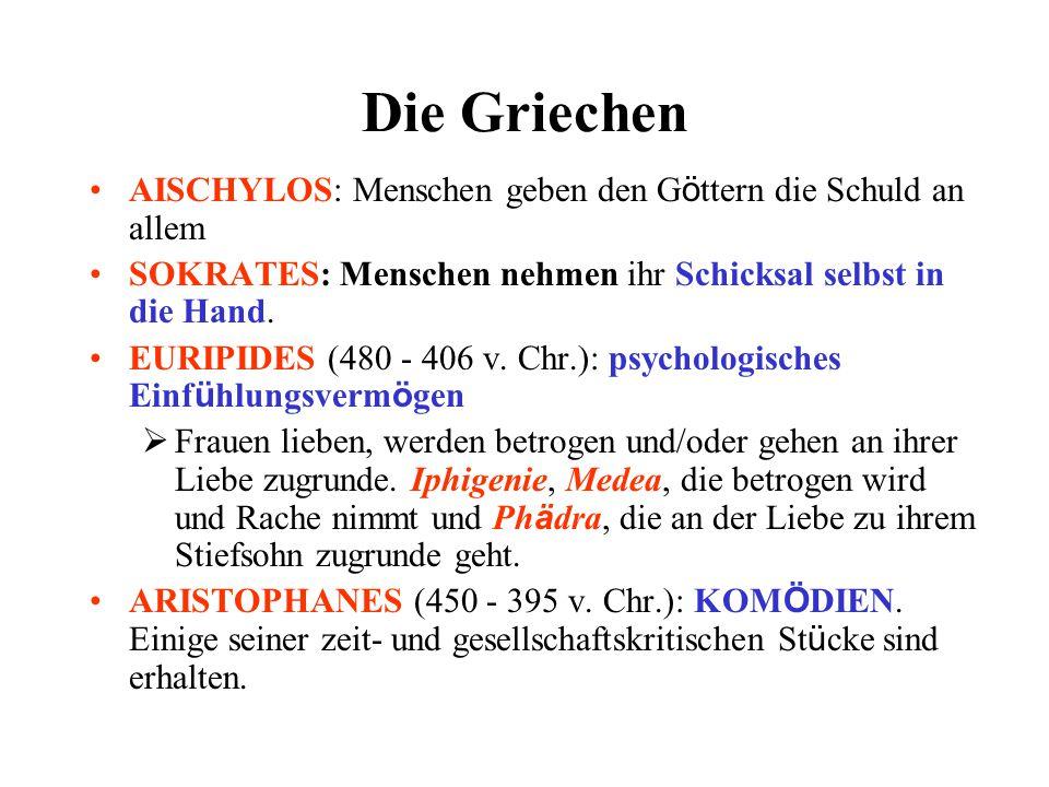 Die Griechen AISCHYLOS: Menschen geben den G ö ttern die Schuld an allem SOKRATES: Menschen nehmen ihr Schicksal selbst in die Hand. EURIPIDES (480 -
