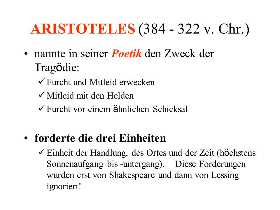ARISTOTELES (384 - 322 v. Chr.) nannte in seiner Poetik den Zweck der Trag ö die: Furcht und Mitleid erwecken Mitleid mit den Helden Furcht vor einem