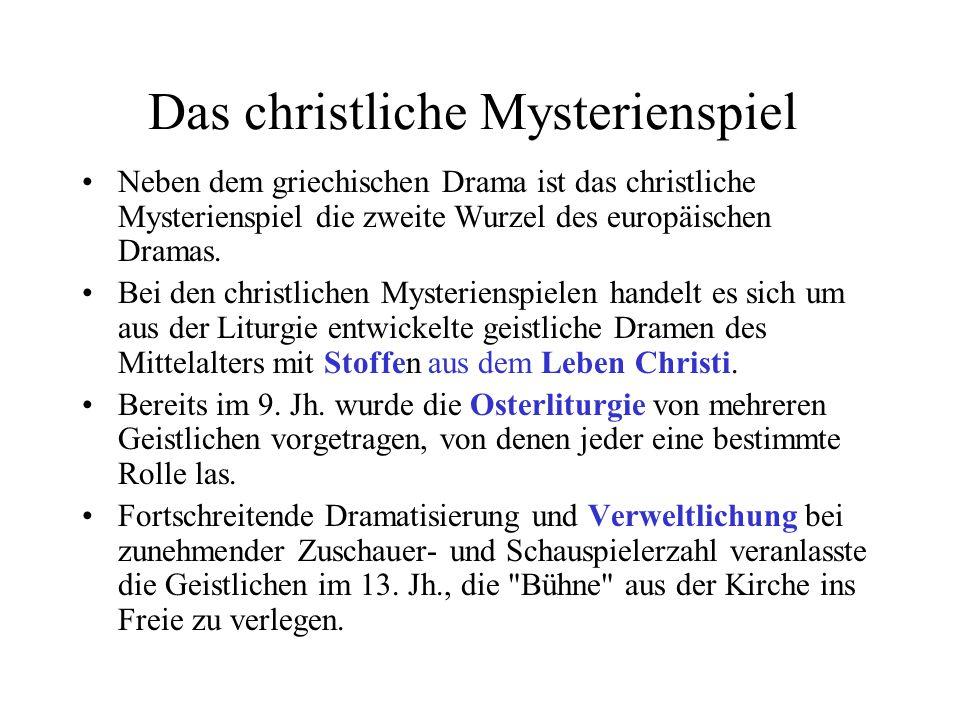 Das christliche Mysterienspiel Neben dem griechischen Drama ist das christliche Mysterienspiel die zweite Wurzel des europäischen Dramas. Bei den chri
