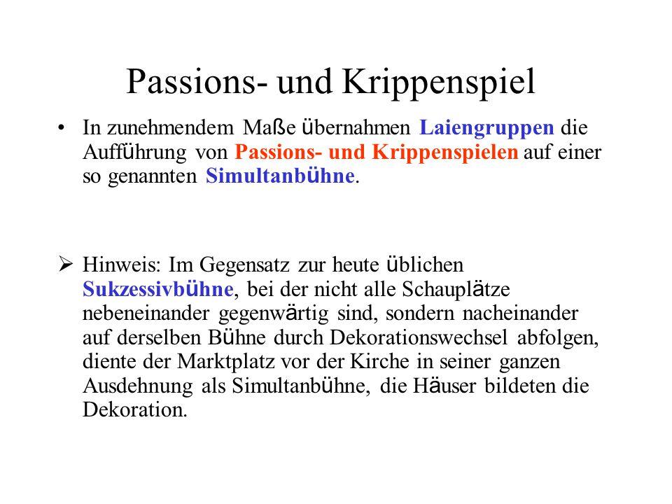 Passions- und Krippenspiel In zunehmendem Ma ß e ü bernahmen Laiengruppen die Auff ü hrung von Passions- und Krippenspielen auf einer so genannten Sim