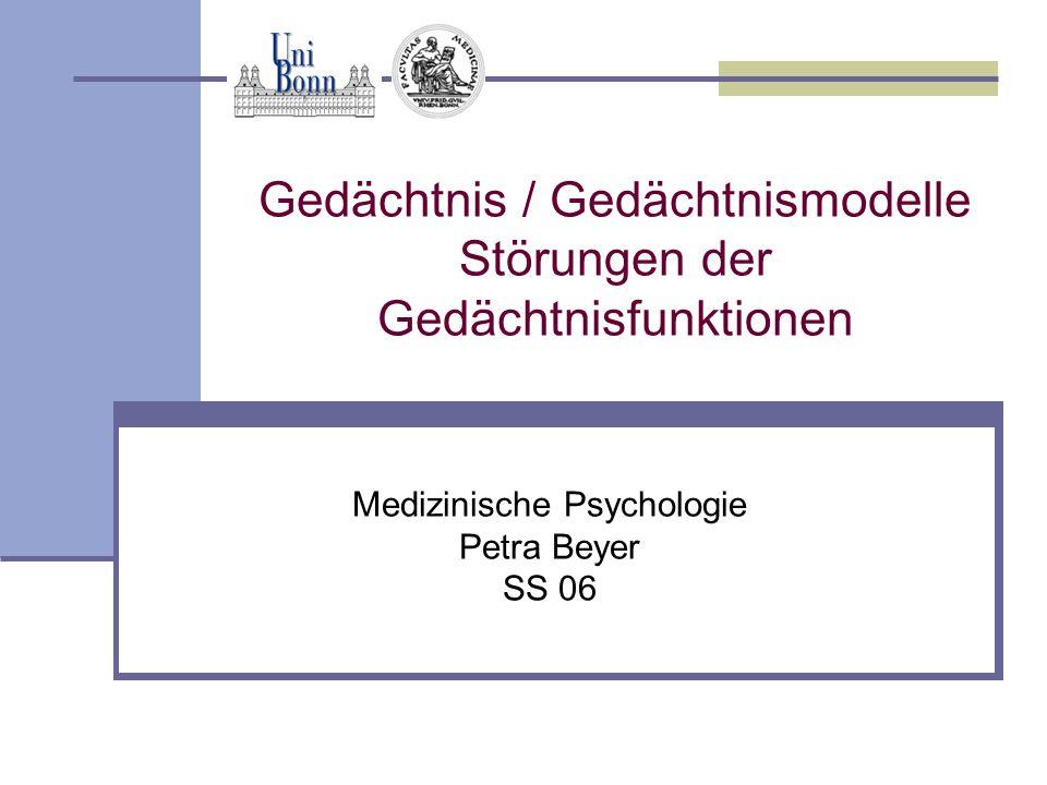 Gedächtnis / Gedächtnismodelle Störungen der Gedächtnisfunktionen Medizinische Psychologie Petra Beyer SS 06