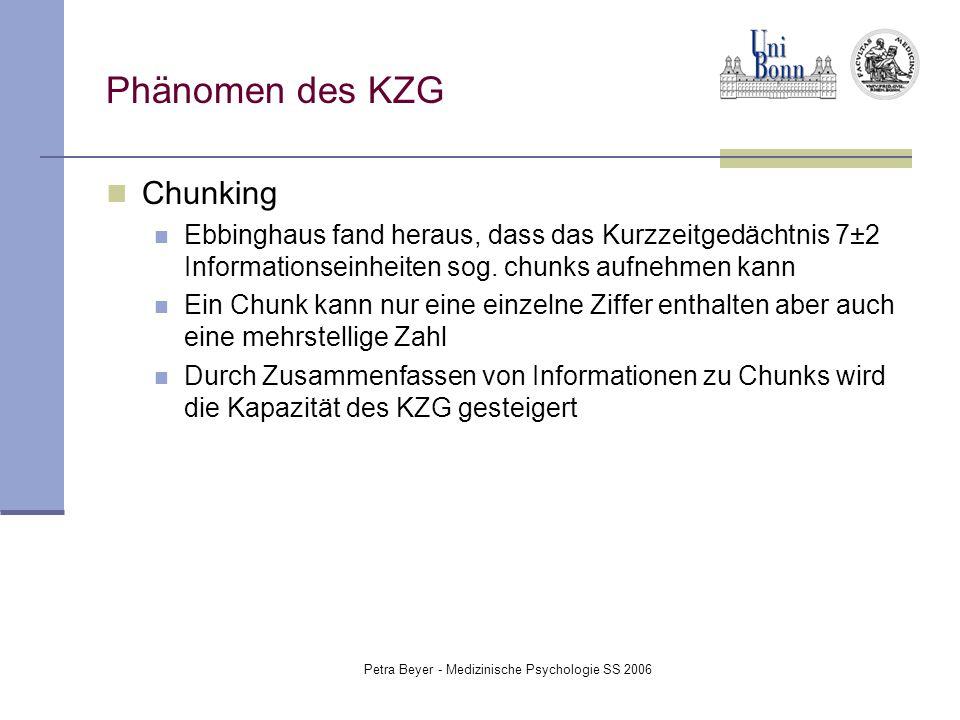 Petra Beyer - Medizinische Psychologie SS 2006 Phänomen des KZG Chunking Ebbinghaus fand heraus, dass das Kurzzeitgedächtnis 7±2 Informationseinheiten