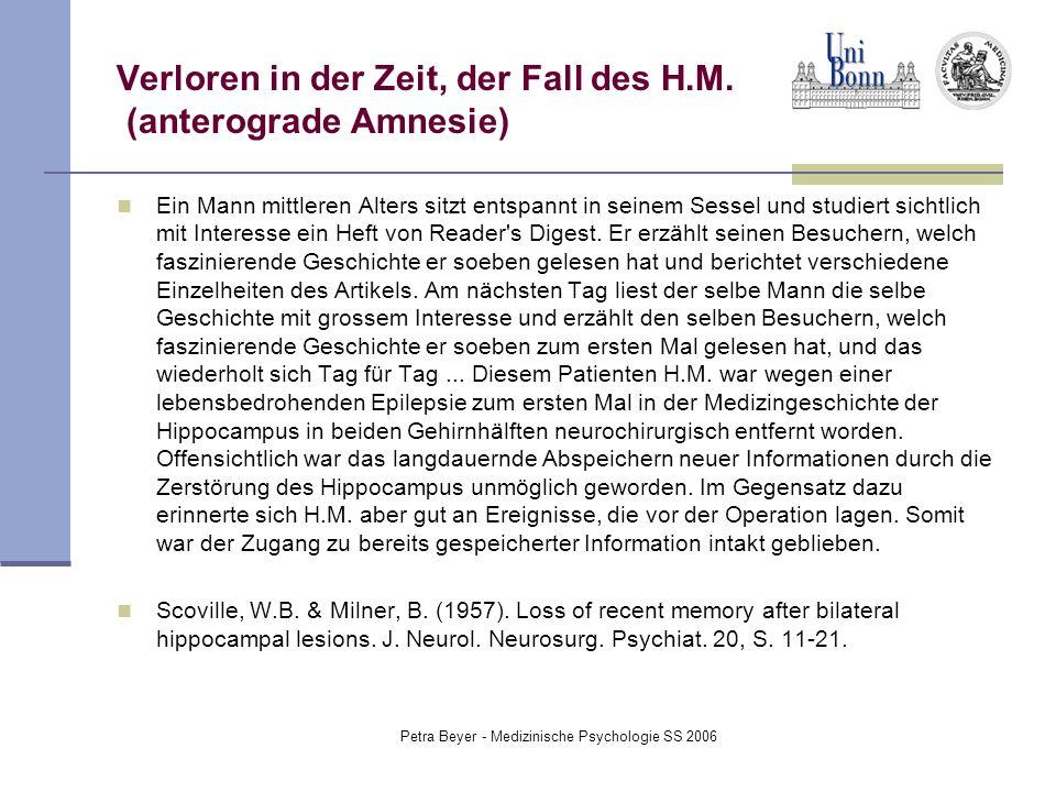Petra Beyer - Medizinische Psychologie SS 2006 Verloren in der Zeit, der Fall des H.M. (anterograde Amnesie) Ein Mann mittleren Alters sitzt entspannt