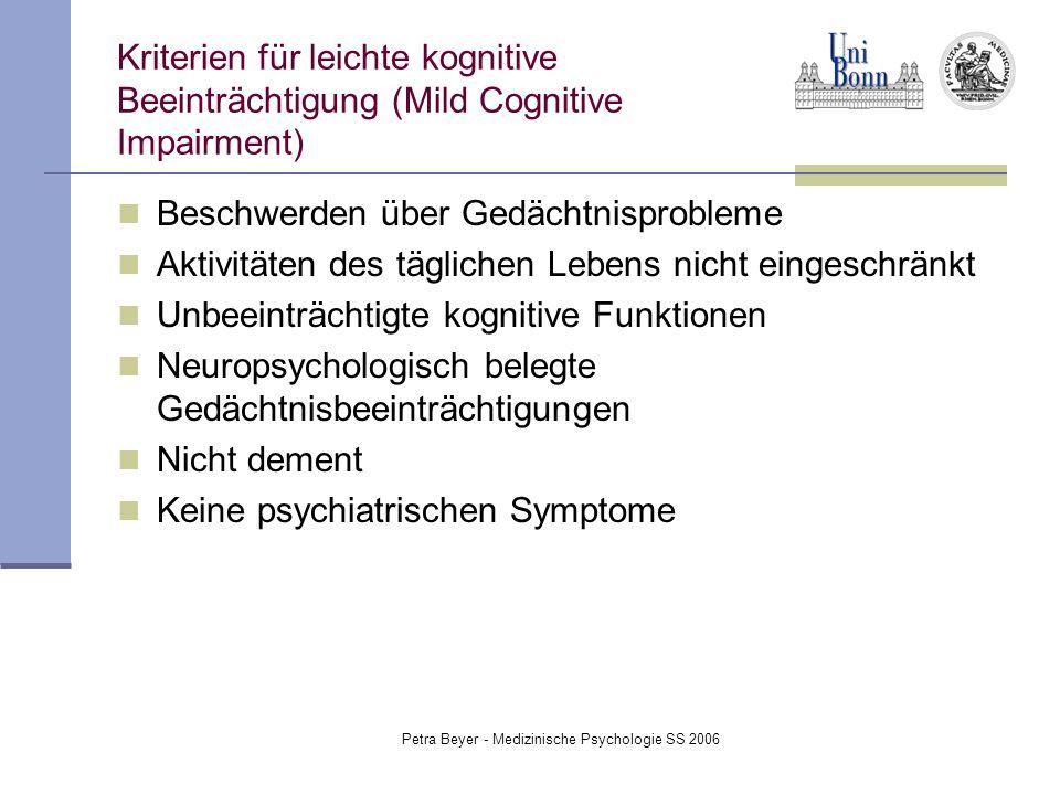 Petra Beyer - Medizinische Psychologie SS 2006 Kriterien für leichte kognitive Beeinträchtigung (Mild Cognitive Impairment) Beschwerden über Gedächtni