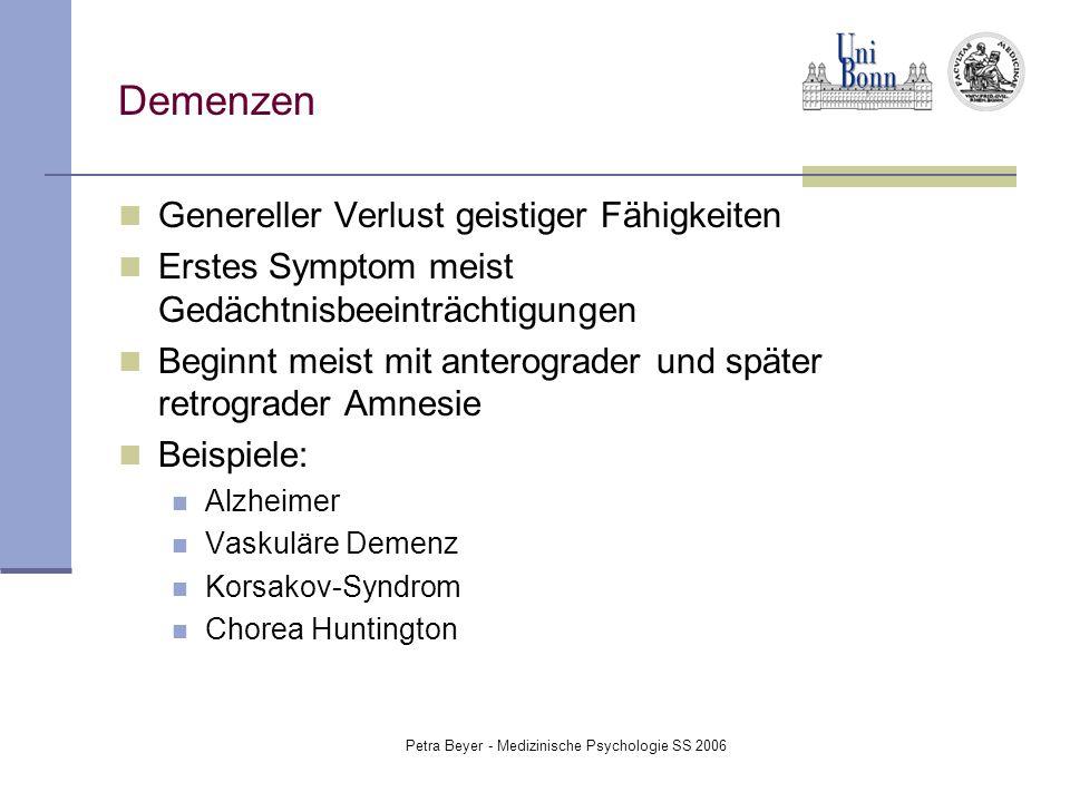 Petra Beyer - Medizinische Psychologie SS 2006 Demenzen Genereller Verlust geistiger Fähigkeiten Erstes Symptom meist Gedächtnisbeeinträchtigungen Beg
