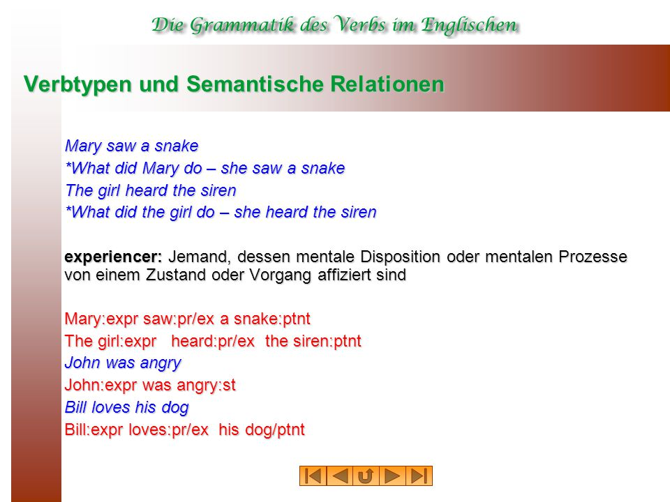 Verbtypen und Semantische Relationen Mary saw a snake *What did Mary do – she saw a snake The girl heard the siren *What did the girl do – she heard t