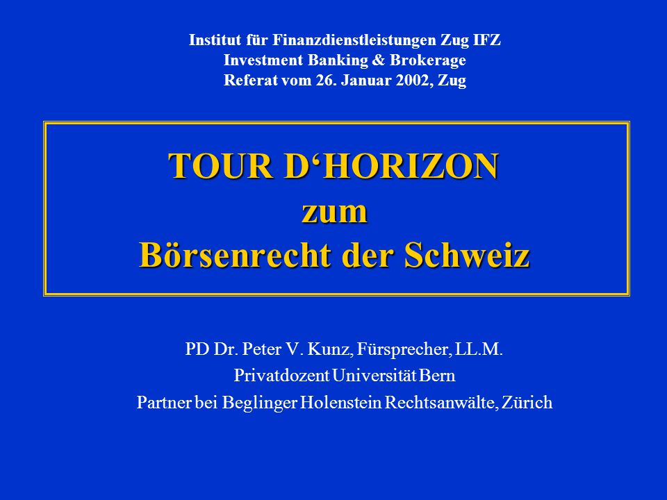 TOUR D'HORIZON zum Börsenrecht der Schweiz PD Dr.Peter V.