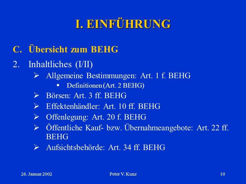 26. Januar 2002Peter V. Kunz9 I. EINFÜHRUNG C.Übersicht zum BEHG 1.Anwendungsbereich (II/II) a) OR bzw. BEHG  OR = Primärmarkt  AG-Gründung, AK-Erhö