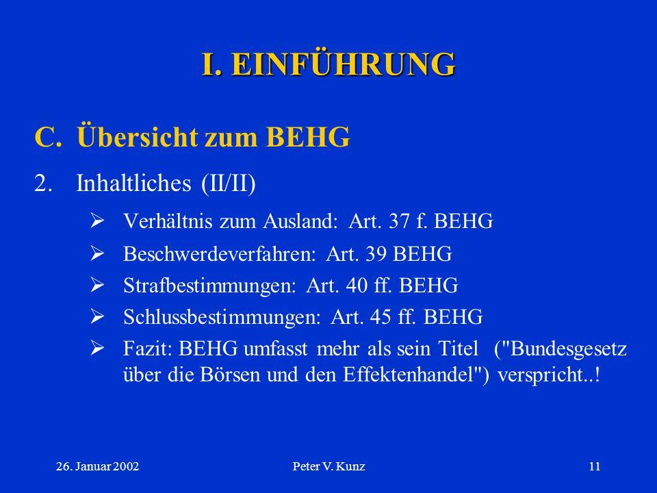 26. Januar 2002Peter V. Kunz10 I. EINFÜHRUNG C.Übersicht zum BEHG 2.Inhaltliches (I/II)  Allgemeine Bestimmungen: Art. 1 f. BEHG  Definitionen (Art.