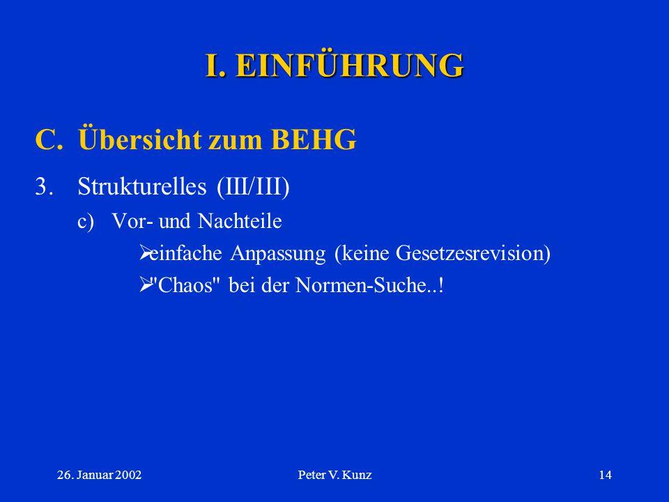 26. Januar 2002Peter V. Kunz13 I. EINFÜHRUNG C.Übersicht zum BEHG 3.Strukturelles (II/III) b)Verordnungs-Ebene  BEHV: BR - Börsen/Effektenhändler - Ü