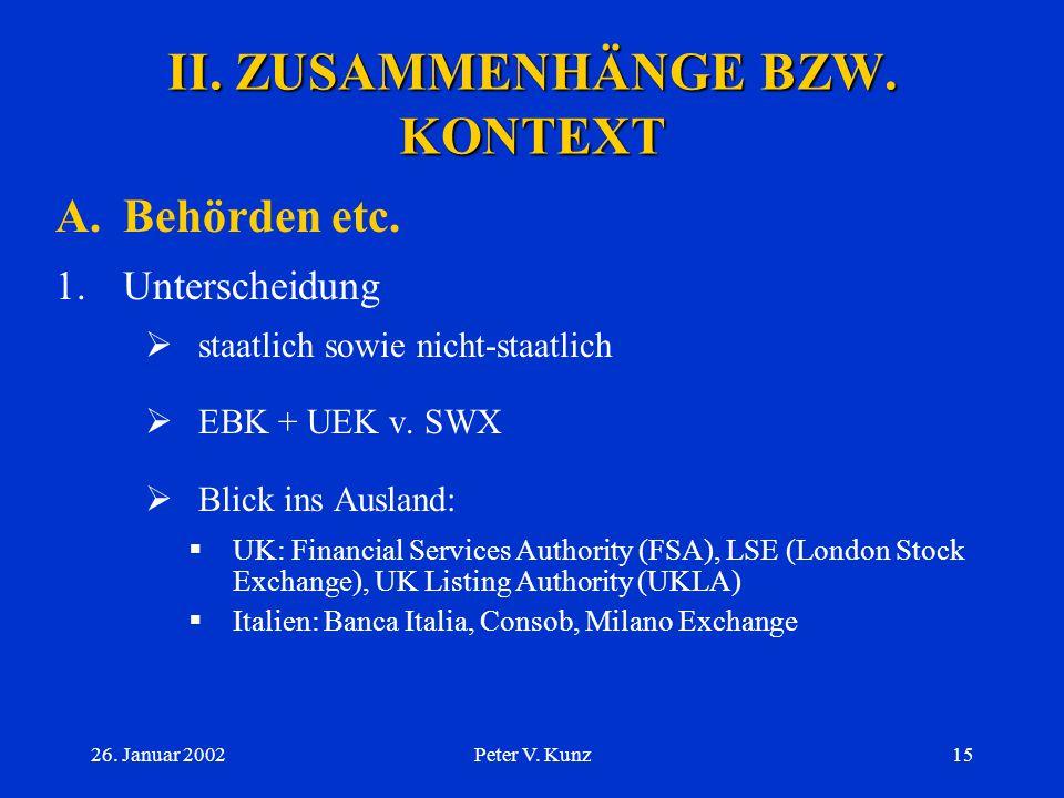 26. Januar 2002Peter V. Kunz14 I. EINFÜHRUNG C.Übersicht zum BEHG 3.Strukturelles (III/III) c)Vor- und Nachteile  einfache Anpassung (keine Gesetzesr