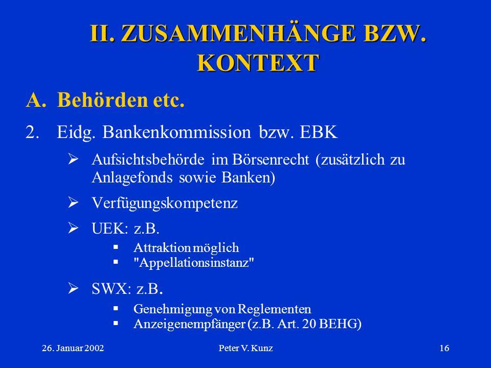 26. Januar 2002Peter V. Kunz15 II. ZUSAMMENHÄNGE BZW. KONTEXT A.Behörden etc. 1.Unterscheidung  staatlich sowie nicht-staatlich  EBK + UEK v. SWX 