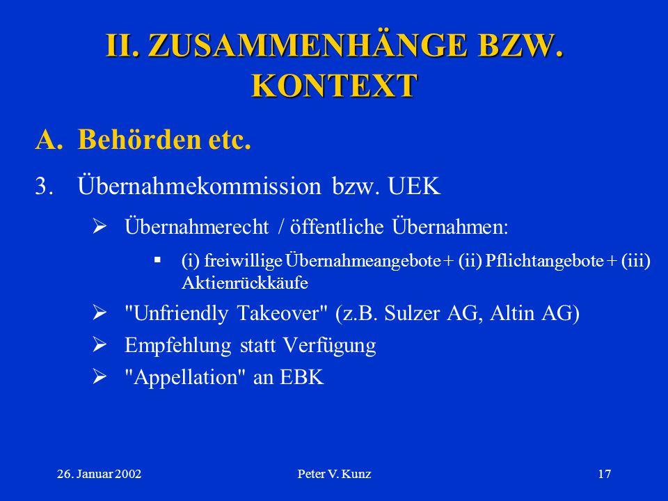 26. Januar 2002Peter V. Kunz16 II. ZUSAMMENHÄNGE BZW. KONTEXT A.Behörden etc. 2.Eidg. Bankenkommission bzw. EBK  Aufsichtsbehörde im Börsenrecht (zus