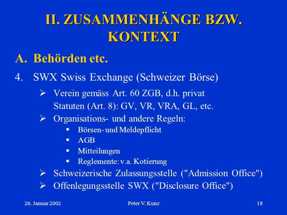 26. Januar 2002Peter V. Kunz17 II. ZUSAMMENHÄNGE BZW. KONTEXT A.Behörden etc. 3.Übernahmekommission bzw. UEK  Übernahmerecht / öffentliche Übernahmen