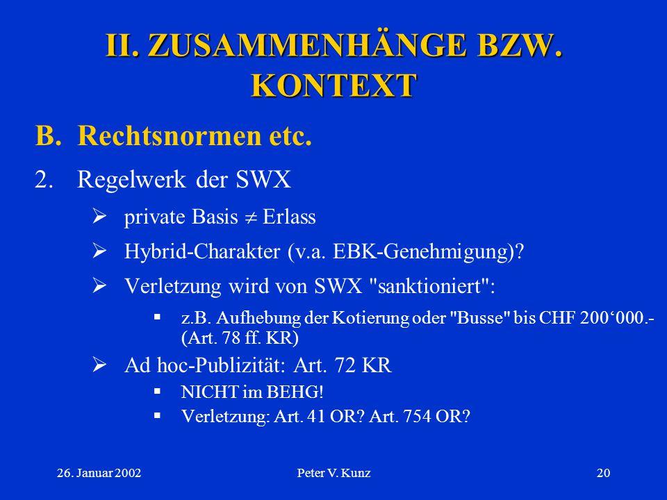26. Januar 2002Peter V. Kunz19 II. ZUSAMMENHÄNGE BZW. KONTEXT B.Rechtsnormen etc. 1.BEHG, BEHV, BEHV-EBK, UEV-UEK  Rechtsverbindlichkeit  Verletzung
