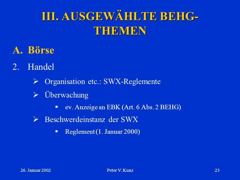 26. Januar 2002Peter V. Kunz22 III. AUSGEWÄHLTE BEHG- THEMEN A.Börse 1. Bewilligungspflicht  EBK als zuständige Instanz  Grundsatz der Selbstregulie
