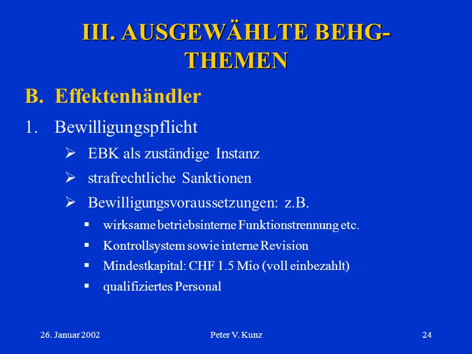 26. Januar 2002Peter V. Kunz23 A.Börse 2.Handel  Organisation etc.: SWX-Reglemente  Überwachung  ev. Anzeige an EBK (Art. 6 Abs. 2 BEHG)  Beschwer