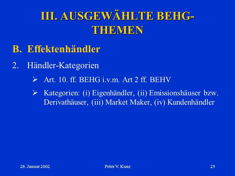 26. Januar 2002Peter V. Kunz24 III. AUSGEWÄHLTE BEHG- THEMEN B.Effektenhändler 1.Bewilligungspflicht  EBK als zuständige Instanz  strafrechtliche Sa