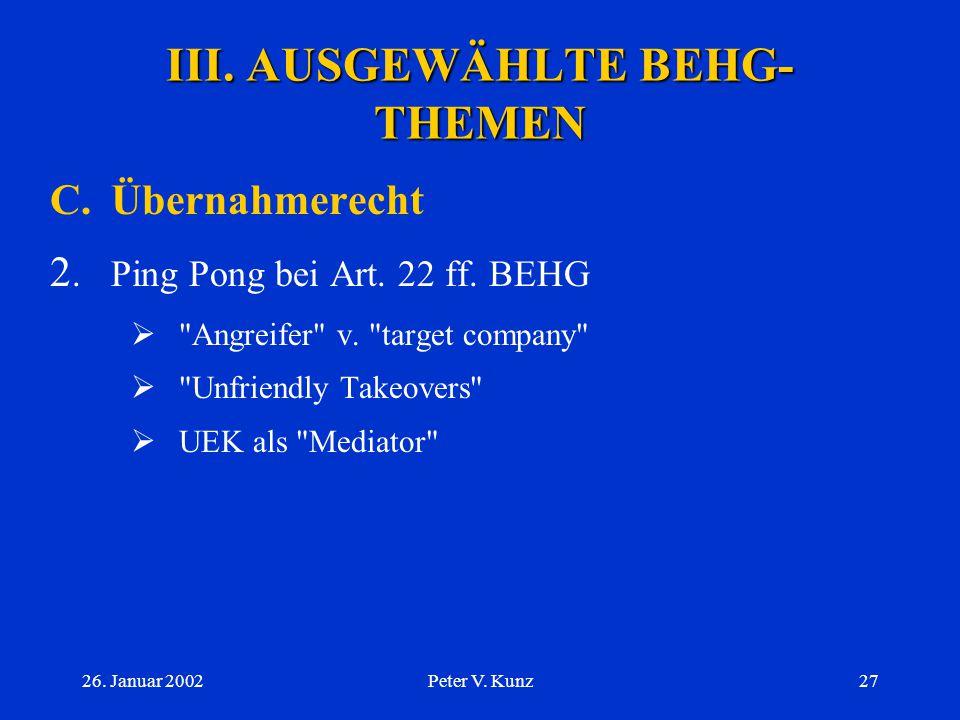 26. Januar 2002Peter V. Kunz26 III. AUSGEWÄHLTE BEHG- THEMEN C.Übernahmerecht 1.Angebotspflicht  Grenzwert: 33 1/3% der Stimmrechte  sog. Opting out
