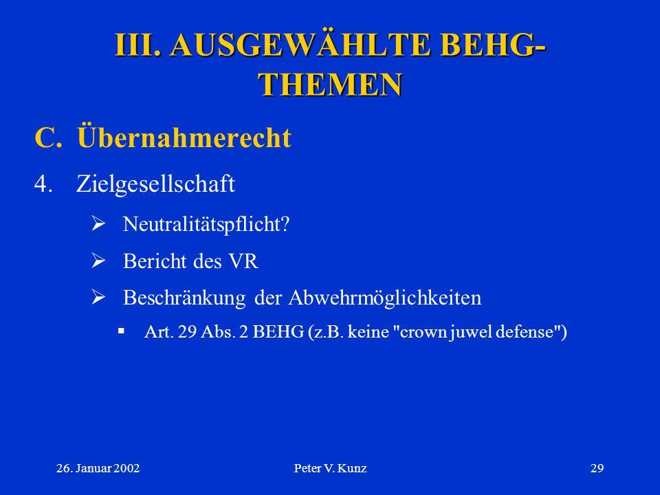 26. Januar 2002Peter V. Kunz28 III. AUSGEWÄHLTE BEHG- THEMEN C.Übernahmerecht 3.Anbieter  Prospektpflicht  Gleichbehandlungspflicht  ev. Angebotspf