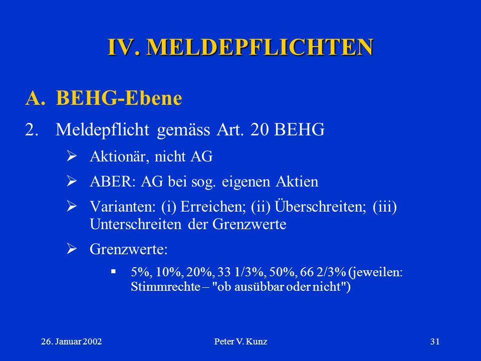 26. Januar 2002Peter V. Kunz30 IV. MELDEPFLICHTEN A.BEHG-Ebene 1.Keine Berücksichtigung  Art. 31 BEHG: Übernahmerecht  Exkurs: Art. 663c OR  Anhang