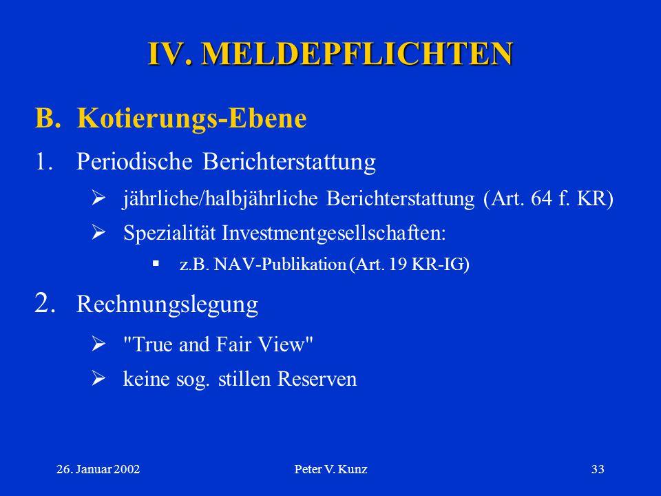 26. Januar 2002Peter V. Kunz32 IV. MELDEPFLICHTEN A.BEHG-Ebene 3.Ablauf  Aktionär: Meldung nötig innert 4 Börsentagen an (i) AG und an (ii) Börse  A