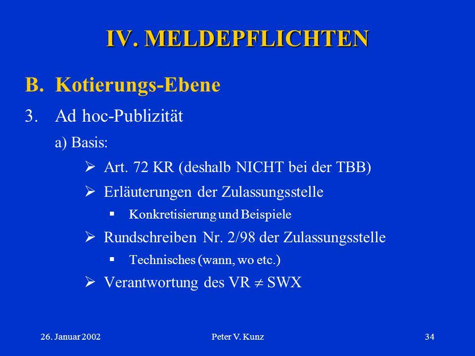 26. Januar 2002Peter V. Kunz33 IV. MELDEPFLICHTEN B.Kotierungs-Ebene 1.Periodische Berichterstattung  jährliche/halbjährliche Berichterstattung (Art.