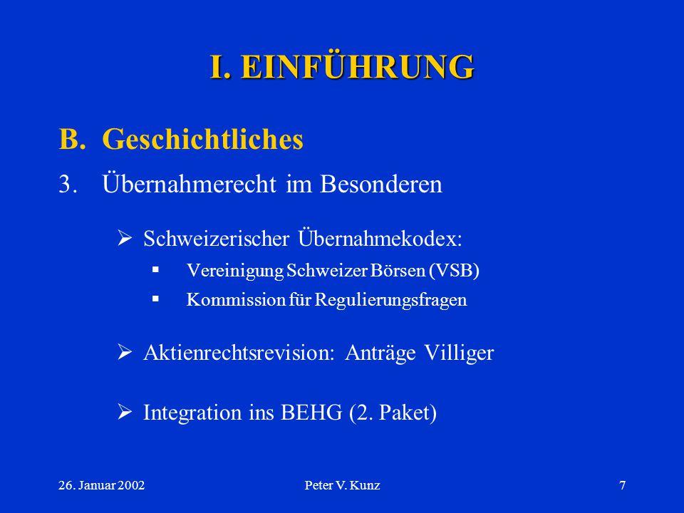 26. Januar 2002Peter V. Kunz6 I. EINFÜHRUNG B.Geschichtliches 2.Börsengesetzgebung im Allgemeinen  19./20. Jahrhundert: kantonale Ordnungen  Vereinh