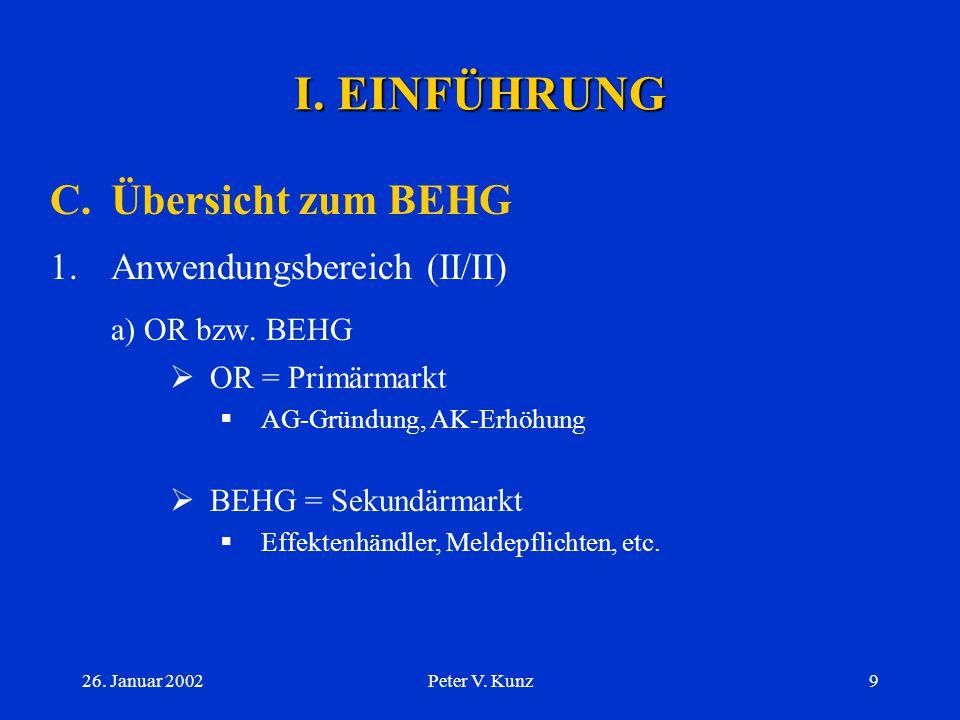 26. Januar 2002Peter V. Kunz8 I. EINFÜHRUNG C.Übersicht zum BEHG 1.Anwendungsbereich (I/II) a ) Unterscheidung  Primärmarkt:  Ausgabe bzw. Inverkehr