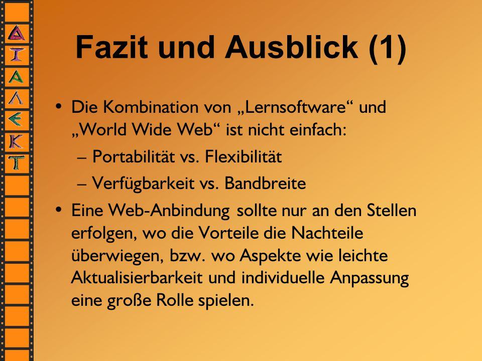 """Fazit und Ausblick (1) Die Kombination von """"Lernsoftware"""" und """"World Wide Web"""" ist nicht einfach: –Portabilität vs. Flexibilität –Verfügbarkeit vs. Ba"""