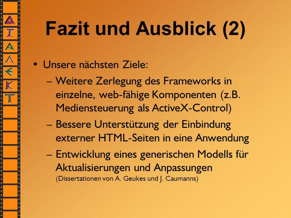 Fazit und Ausblick (2) Unsere nächsten Ziele: –Weitere Zerlegung des Frameworks in einzelne, web-fähige Komponenten (z.B.
