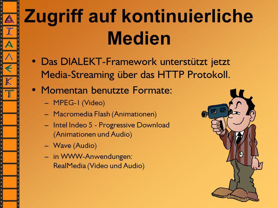 Zugriff auf kontinuierliche Medien Das DIALEKT-Framework unterstützt jetzt Media-Streaming über das HTTP Protokoll. Momentan benutzte Formate: –MPEG-1