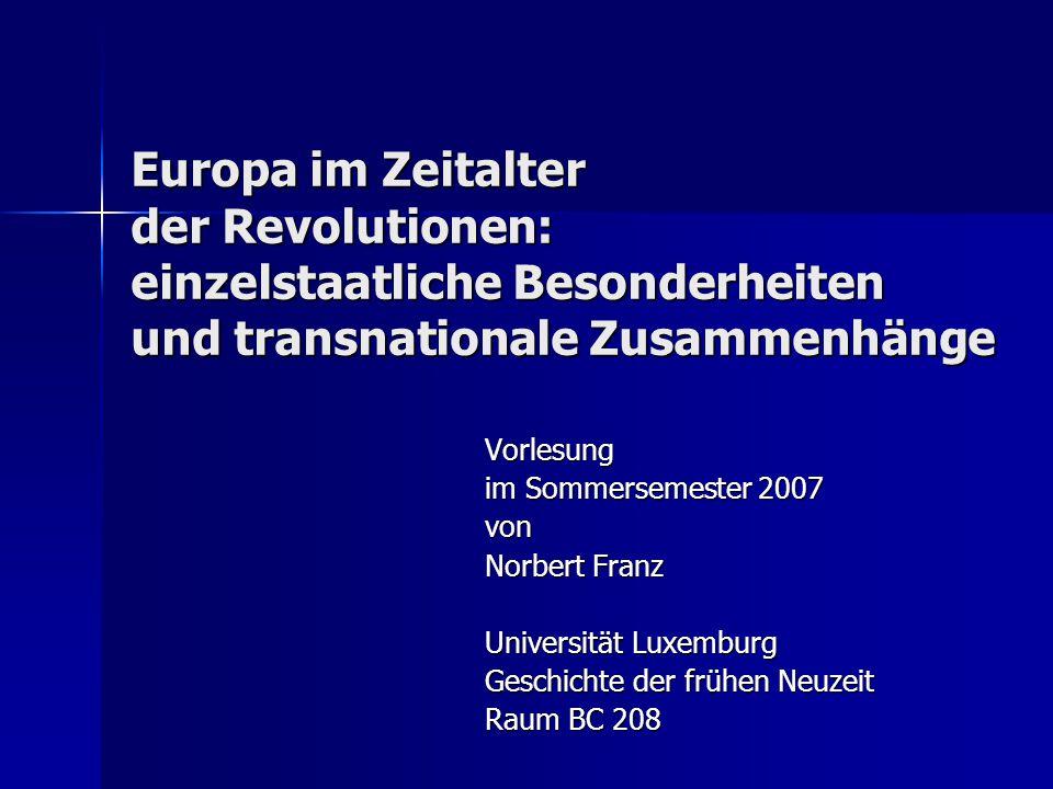 Europa im Zeitalter der Revolutionen: einzelstaatliche Besonderheiten und transnationale Zusammenhänge Vorlesung im Sommersemester 2007 von Norbert Fr