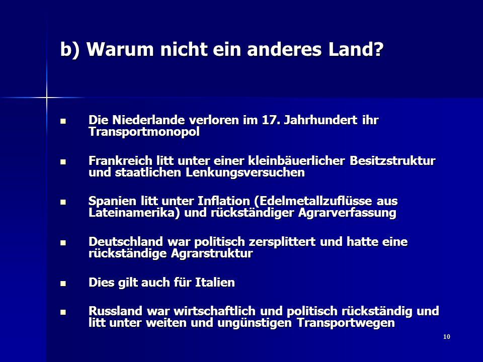 10 b) Warum nicht ein anderes Land? Die Niederlande verloren im 17. Jahrhundert ihr Transportmonopol Die Niederlande verloren im 17. Jahrhundert ihr T