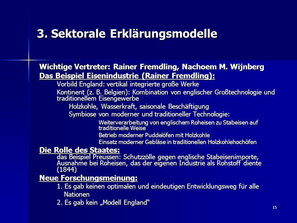 15 3. Sektorale Erklärungsmodelle Wichtige Vertreter: Rainer Fremdling, Nachoem M. Wijnberg Das Beispiel Eisenindustrie (Rainer Fremdling): Vorbild En