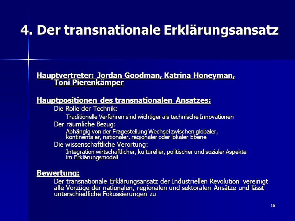 16 4. Der transnationale Erklärungsansatz Hauptvertreter: Jordan Goodman, Katrina Honeyman, Toni Pierenkämper Hauptpositionen des transnationalen Ansa
