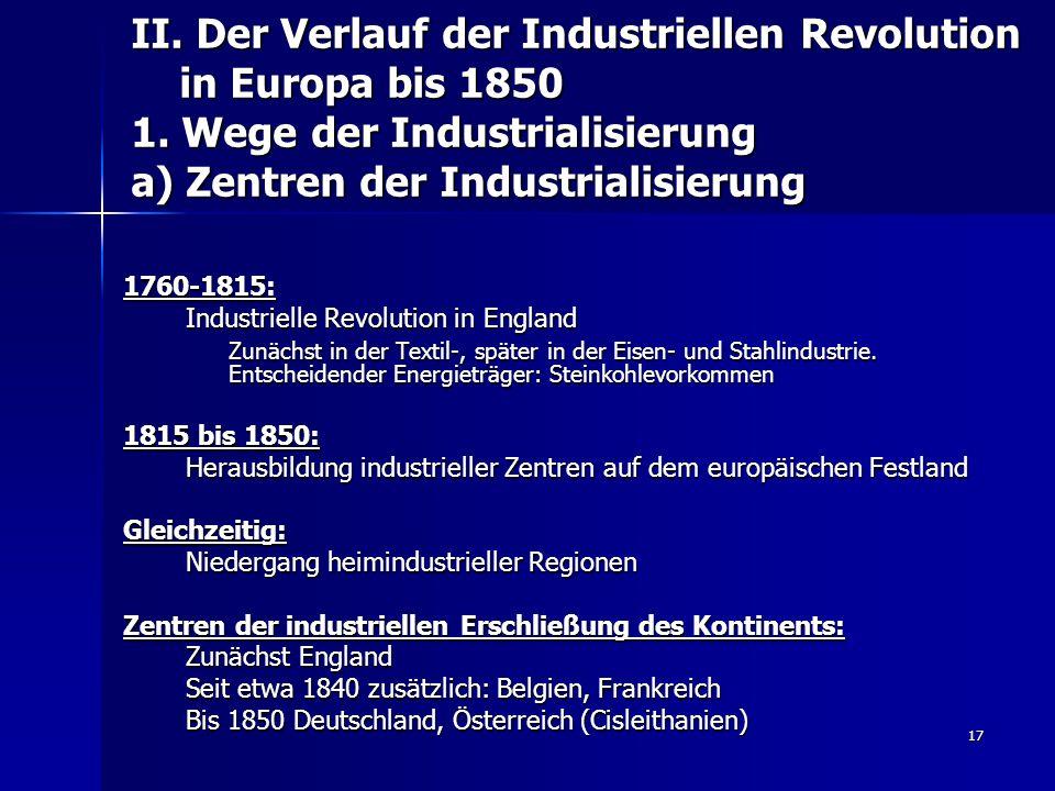 17 II. Der Verlauf der Industriellen Revolution in Europa bis 1850 1. Wege der Industrialisierung a) Zentren der Industrialisierung 1760-1815: Industr